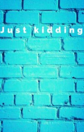 Just kidding  by BlukittyGamerGirl