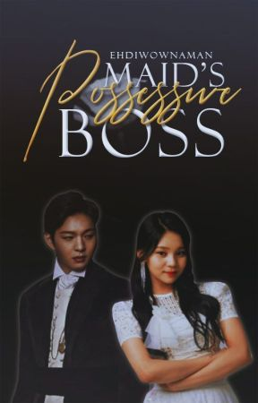 Maid's Possessive Boss *Possessive Ibañez 2 * ( Completed ) by ehdiwownaman