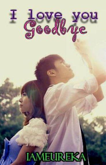 I love you goodbye (One-shot, Completed) by iameureka