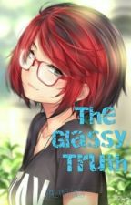 The Glassy Truth by LexyGettingLit