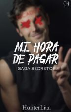 Mi Hora De Pagar. (Secretos #4) by HunterLiar