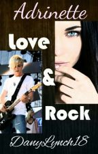 Love & Rock [AU Adrinette] by DanyLynch18