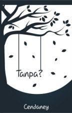 Tanpa? by Cendanney