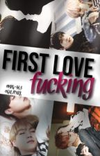 ×First Love Fucking× by MYG-963