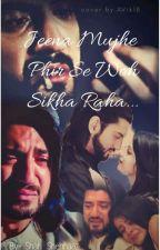 Jeena mujhe phir se woh sikha raha  by shaf_7702