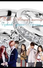 Triple arrange marriage {tzukook~jimina~taena ff} by shellyxiong