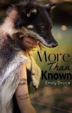 More Than Known [Completed] by EmilyDruce