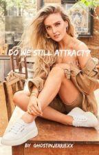 Do We Still Attract? • Jerrie  by itz_jerrie_bishh_05
