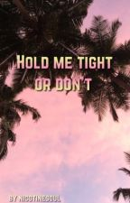 Hold me tight or don't [Brallon] by NicotineSoul