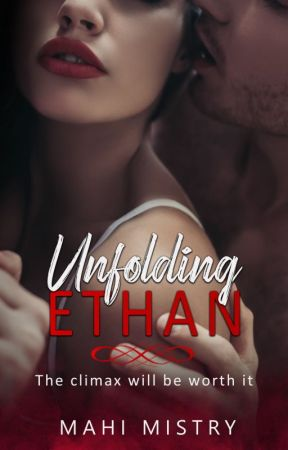 Unfolding Ethan [18+] II PREVIOUSLY KNOWN AS The Be(D)st Friend by authormahimistry