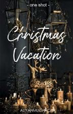 Christmas Vacation [OS] by ALiyahMuchacha