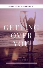Getting Over You  by iPriyasingh