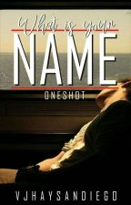 What is your name? (One Shot) by VjhaySandiego