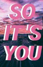 So It's You (On-Going) by AlienJassyyy