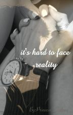it's hard to face reality by Princesa_Sydney