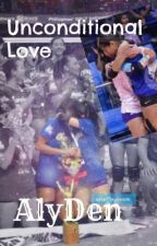 Unconditional Love (AlyDen Fanfic) by Deineeeee
