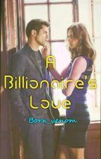 A  Billionaire's Love by Born_venom