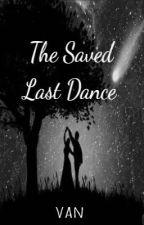 The Saved Last Dance by vavavan