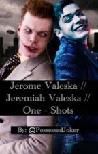 Jerome Valeska //Jeremiah Valeska // One-shots  by PhoenixWolf15