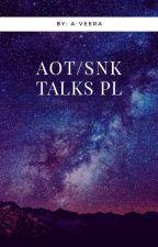 Shingeki no Kyojin/Attack on Titan-Talks PL by A-Veera