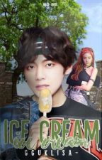 ice cream  ➢ taennie by taesmyoppa