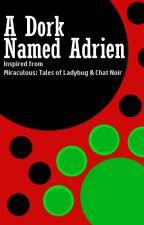 A Dork Named Adrien - a Miraculous Ladybug fanfic by Chimpukampu