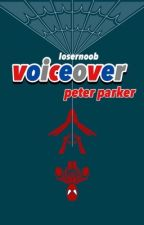 voiceover // peter parker by losernoob