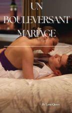 Un Bouleversant mariage [En Correction] Histoire Terminée by mademoisejaina