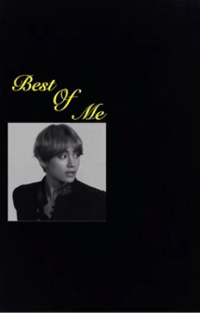 Best of Me [ K.Taehyung X Reader ] by Anime_lover_book100