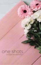 One shots by BooperDooperBby