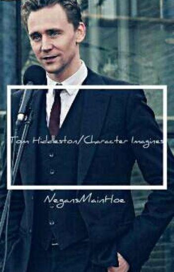 Tom Hiddleston/Character Imagines - NegansMainHoe - Wattpad