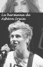 La hermana de Ashton Irwin (Luke Hemmings y tu) by AnitaaCiprianooo