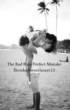 The Bad Boys Perfect Mistake by BrookeSweetheart13