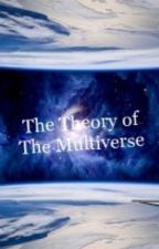 The Theory of the Multiverse  by Tony_Mariono