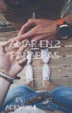 Amar En Dos Palabras  by xXCristaloveXx21