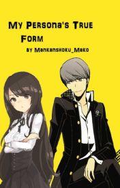 My Persona's True Form by -Mankanshoku-Mako-