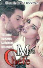 MEU CHEFE(LIVRO 1) by brunabeckman24