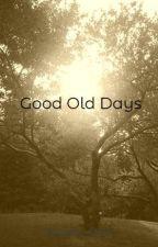 Good Old Days by Insanity_Dark