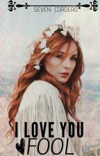 I Love You, Fool by 7SevenCordero7
