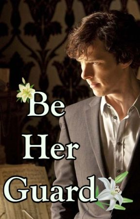 Be Her Guard (Sherlock x Reader) by Maple5
