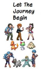 Let The Journey Begin (Pokemon Fanfic) *On Hold* by AceTrainerWren