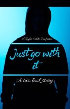 Just go with it// Tayler Holder by JaylaAdkins