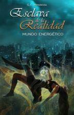 Esclava de la Realidad: Mundo Energético by EFMendoza