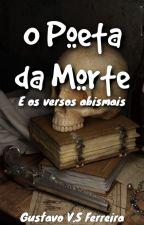 O Poeta da Morte e os Versos Abismais by gustavo-valerio