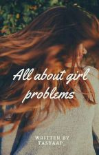 All About Girl Problems by tasyaap_