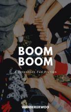 BOOM BOOM / SEVENTEEN FANFIC by boojenjennn