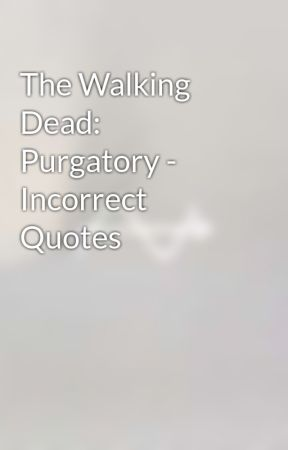 The Walking Dead: Purgatory - Incorrect Quotes by flockofdreams