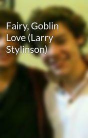 Fairy  Goblin Love (Larry Stylinson) by GoblinLouis