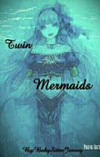 Twin Mermaids  (A Fairy Tail Various X Reader Story) by BabySitterJimmy