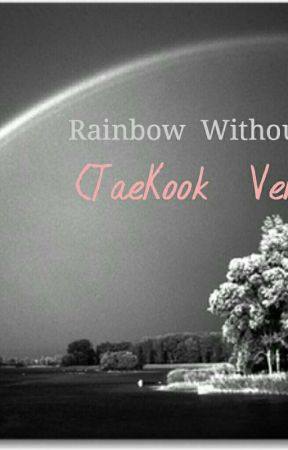 Rainbow  Without  Colour(TaeKook Ver) by yeolpuppy